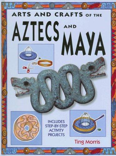Aztecs and Maya (Arts & Crafts of the Ancient World)