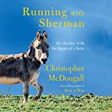 Running with Sherman: The Donkey with the Heart of a Hero: more info