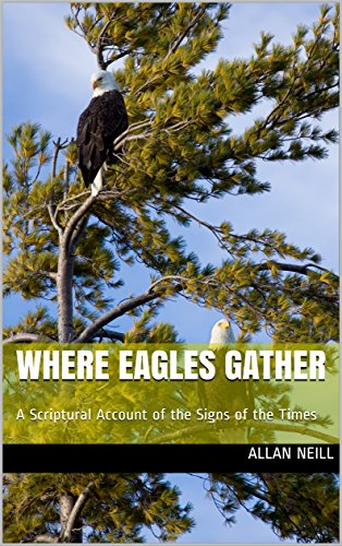 Where Eagles Gather: A Scriptural Account of the Signs of the Times