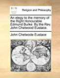 An Elegy to the Memory of the Right Honourable Edmund Burke by the Rev John Chetwood Eustace, John Chetwode Eustace, 1170526667