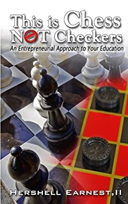 This is Chess NOT Checkers: An Entrepreneurial Approach To Your Education