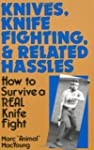 Knives Knife Fighting And Related Hassles: How To Survive A Real Knife Fight