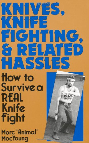 Knives, Knife Fighting, And Related Hassles: How To Survive A Real Knife Fight (Fight Magazine)