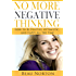 No More Negative Thinking: How to Be Positive, Optimistic, and Happy All the Time