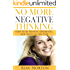 No More Negative Thinking: How to Be Positive, Happy, and Optimistic All the Time (Achieve Success and Happiness in Record Time) (Positive Thinking and Personal Development Book 1)