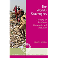 The World's Scavengers: Salvaging for Sustainable Consumption and Production (Globalization and the Environment) (English Edition)
