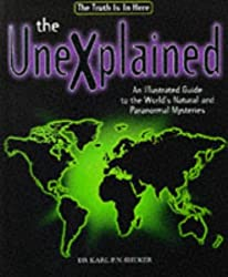 The Unexplained An Illustrated Guide To The World's Natural and Paranormal Mysteries
