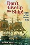 Don't Give up the Ship!, Donald R. Hickey, 0252031792