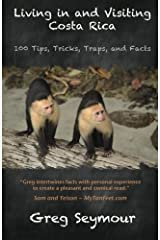 Living in and Visiting Costa Rica: 100 Tips, Tricks, Traps, and Facts Paperback