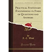 Practical Stationary Engineering in Form of Questions and Answers (Classic Reprint)