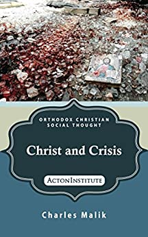 Christ and Crisis (Orthodox Christian Social Thought Book 3) by [Malik, Charles]
