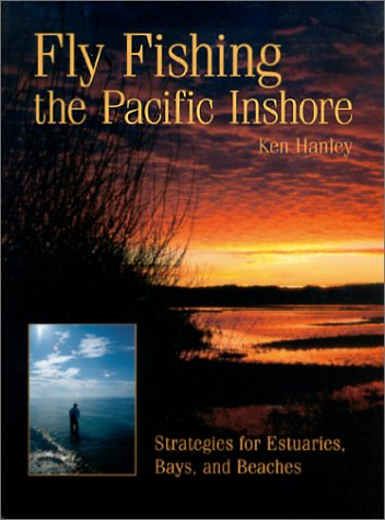 (Fly Fishing the Pacific Inshore: Strategies for Estuaries, Bays, and Beaches)