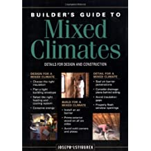 Builder's Guide to Mixed Climates: Details for Design and Construction by Joseph Lstiburek (2000-02-03)