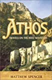 Front cover for the book Athos : travels on the Holy Mountain by Matthew Spencer