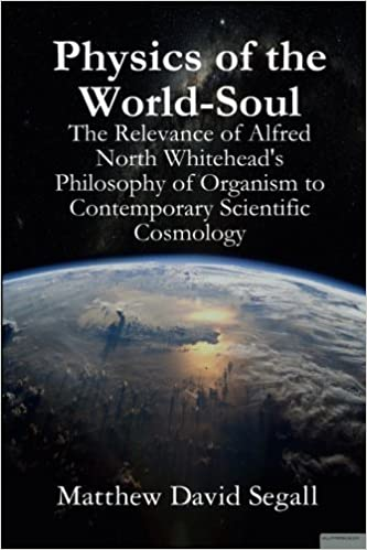 Book Physics of the World-Soul: The Relevance of Alfred North Whitehead's Philosophy of Organism to Contemporary Scientific Cosmology by Matthew David Segall (2016-06-26)