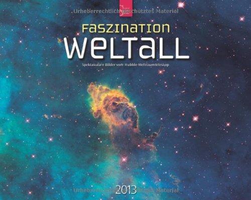 Faszination Weltall 2013 - Spektakuläre Bilder vom Hubble-Weltraumteleskop - Original Stürtz-Kalender