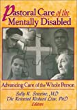Pastoral Care of the Mentally Disabled : Advancing Care of the Whole Person, Sally K Severino, Richard Liew, 0789000954