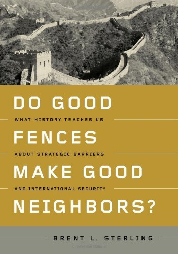 Do Good Fences Make Good Neighbors?: What History Teaches Us about Strategic Barriers and International Security by Brent L. Sterling (2009-11-03)