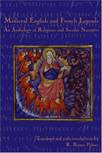 Medieval English and French Legends: An Anthology of Religious and Secular Narrative R. Barton Palmer