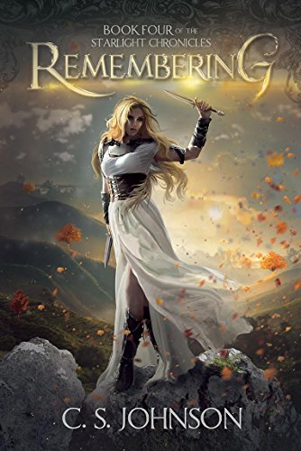 Remembering: An Epic Fantasy Adventure Series (The Starlight Chronicles Book 4)