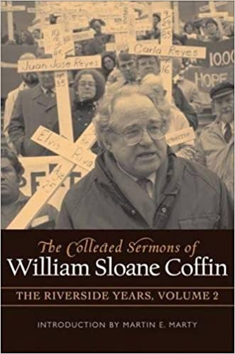 COLLECTED SERMONS OF WILLIAM SLOANE COFFIN: Volume 1 - The Riverside Years: Years 1977–1982