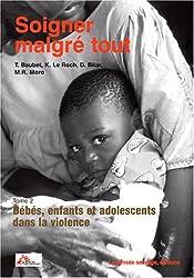 Soigner malgré tout : Tome 2, Bébés, enfants et adolescents dans la violence