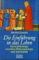 Die Einführung in das Leben. Pastoraltheologie zwischen Phänomenologie und Spiritualität