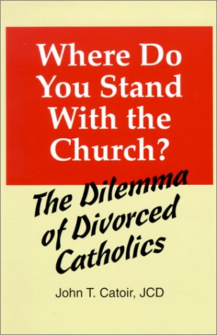 Where Do You Stand With the Church?: The Dilemma of Divorced Catholics : (With Chapters on Annulments, Conscience, and the Internal Forum)
