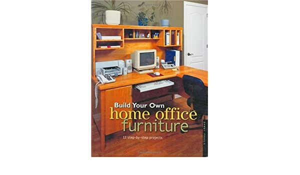 build your own home office furniture danny proulx 0035313704895