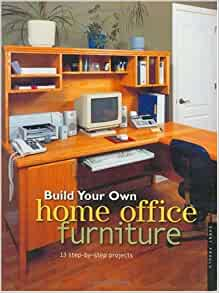 Build Your Own Home Office Furniture (Popular Woodworking): Danny Proulx:  0035313704895: Amazon.com: Books