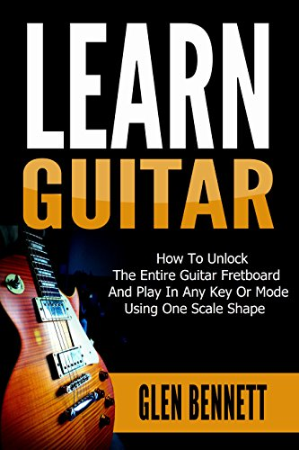 Learn Guitar: How To Unlock The Entire Guitar Fretboard And Play In Any Key Or Mode Using One Scale Shape