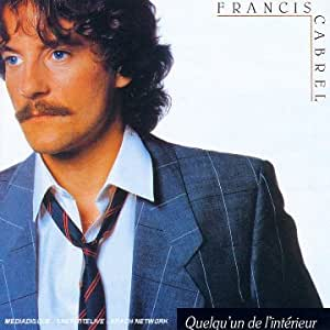 Francis cabrel quelqu 39 un de l 39 interieur music for Francis cabrel quelqu un de l interieur
