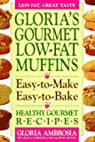 Gloria's Gourmet Low-Fat: Easy-to-make, Easy-to-bake, Healthy Gourmet Recipes