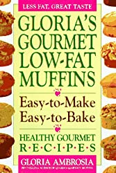 Gloria's Gourmet Low-fat Muffins: Easy-to-make, Easy-to-bake, Healthy Gourmet Recipes
