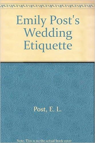 Emily Post Wedding Etiquette.Emily Post S Wedding Etiquette E L Post 9780308500051 Amazon