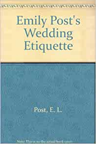 Emily Post Wedding Etiquette Gift Giving : Emily Posts Wedding Etiquette: E. L. Post: 9780308500051: Amazon.com ...