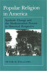 Popular Religion in America: Symbolic Change and the Modernization Process in Historical Perspective