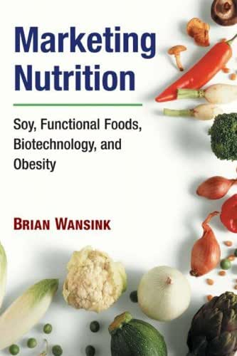 Marketing Nutrition: Soy, Functional Foods, Biotechnology, and Obesity (The Food Series)