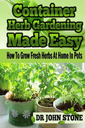 container herb gardening made easy how to grow fresh herbs at home in pots beginners. Black Bedroom Furniture Sets. Home Design Ideas