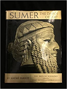 sumer the dawn of art translated by stuart gilbert and james emmons edited by andre malraux and georges salles
