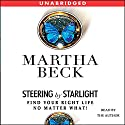Steering by Starlight: Find Your Right Life, No Matter What Audiobook by Martha Beck Narrated by Martha Beck