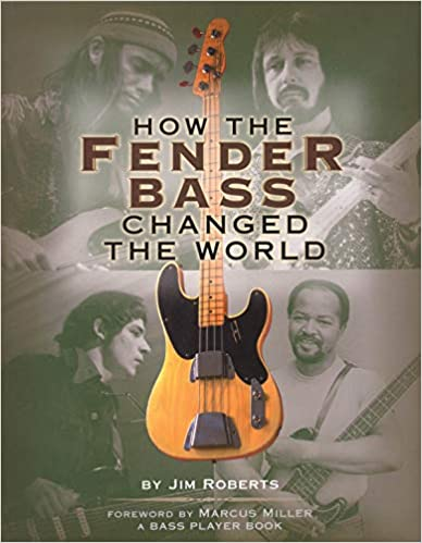 By Jim Roberts How the Fender Bass Changed the World