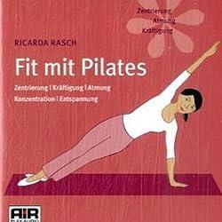 Fit mit Pilates. Zentrierung, Kräftigung, Atmung, Konzentration, Entspannung