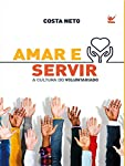 Amar e Servir. A Cultura do Voluntariado