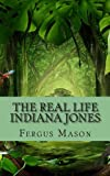 The Real Life Indiana Jones, Fergus Mason, 1489532749