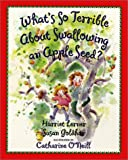 What's So Terrible About Swallowing an Apple Seed? (Harper Trophy Books)