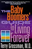 The Baby Boomers' Guide to Living Forever, Terry Grossman, 0967271207