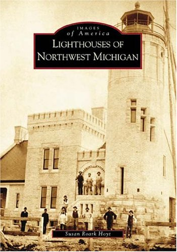 Sable Michigan Lighthouse - Lighthouses  of  Northwest  Michigan   (MI)  (Images  of  America)