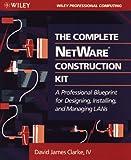 The Complete NetWare Construction Kit, David James Clarke, 047158259X