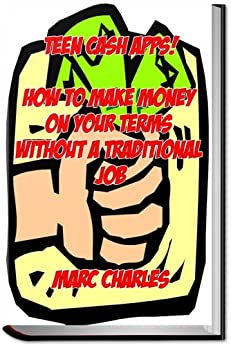 Teen Cash Apps! How to Make Money on Your Terms without a Traditional Job by [Charles, Marc]